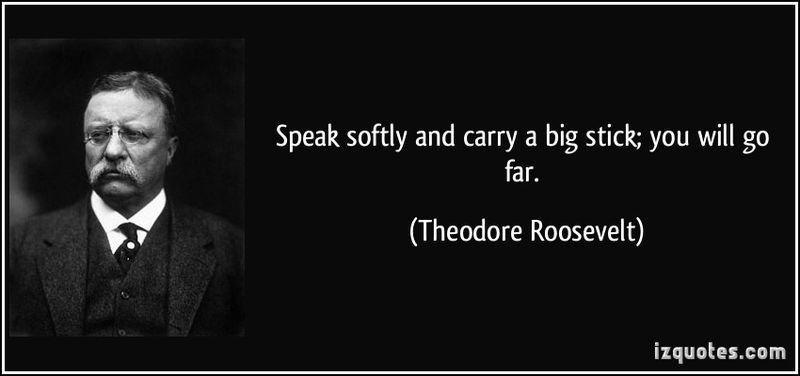 Quote-speak-softly-and-carry-a-big-stick-you-will-go-far-theodore-roosevelt-158071